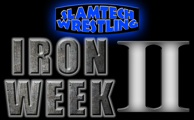 Slamtech Wrestling Iron Week II